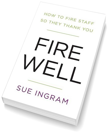 How to fire staff so they thank you – 'Fire Well' the book - all about difficult conversations at work
